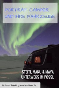 Porträt Camper & ihr Wohnmobil: Steffi, Manu & Maya und ihr Pössl 2Win Kastenwagen #Wohnmobil #Camper #Fahrzeugwahl #Kastenwagen #Pössl